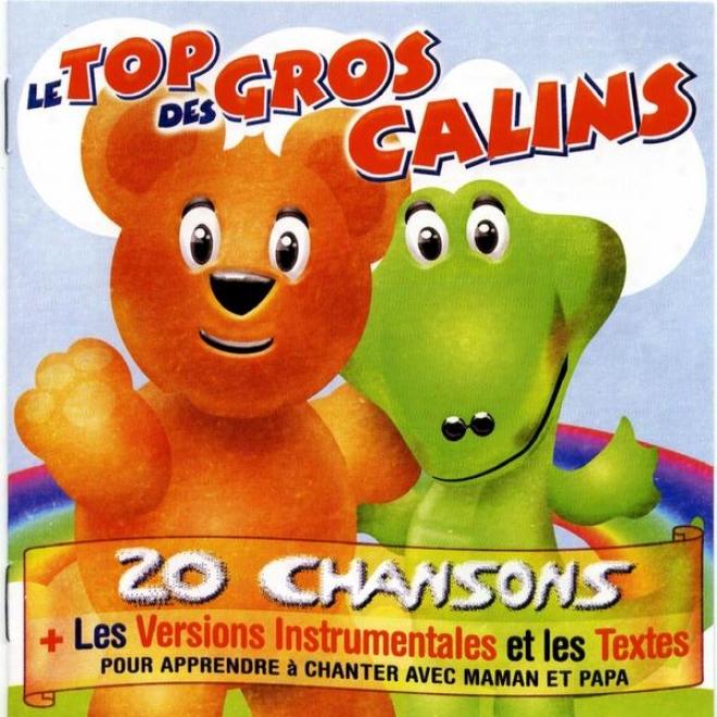 Le Top Des Gros Cã¢lins (20 Chansons + Les Versions Instfumentales Pour Apprendre à Chanter)
