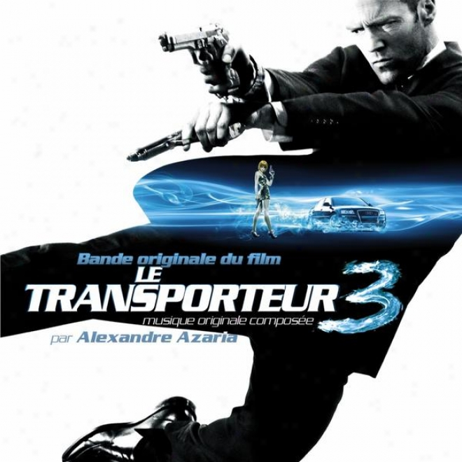 Le Transporteur 3 - The Transporter Iii (original Motion Picture Soundtrack)