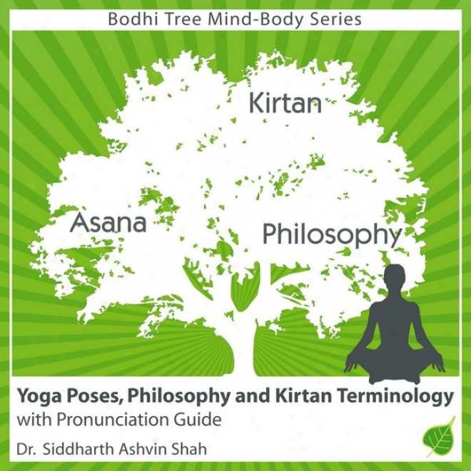 Learning To Pronounce Yoga Conditions: Poses, Philosophy And Kirtan Terms With Anatomically Change the quality of  Pronunciation Guide