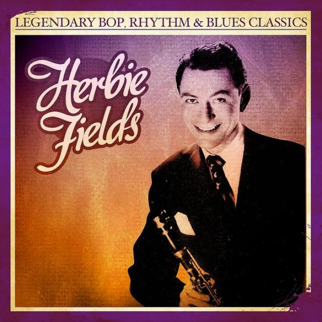 Fabulous Bop, Rhythm & Blues Classics: Herbie Fields (digitally Remastered)