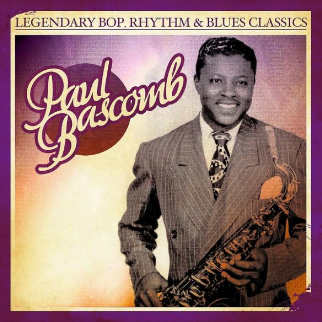 Legendary Bop, Rhythm & Blues Classics: Paul Bascomb (digitally Remasterd)