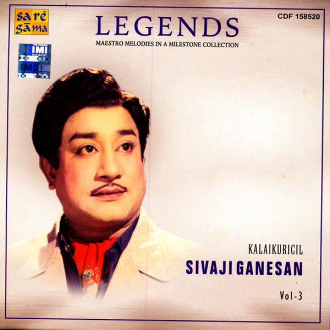 Legends: Maestro Melodies In A Milestone Collection - Kalaikuricil Sivaji Ganesan Vol. 3