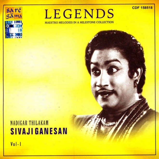 Legends: Maestro Melodies In A Milestone Colllection - Nadigar Thilakam Sivaji Ganesan Vol. 1