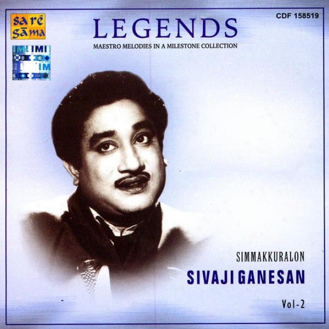 Legends: Maestro Melodies In A Milestone Collection - Simmakkuralon Sivaji Ganesan Vol. 2