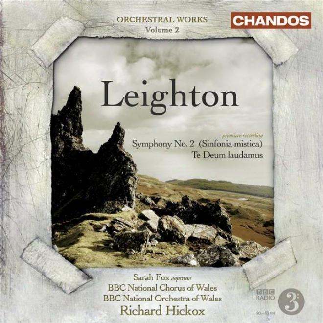 Leighton, K.: Orchestral Music, Vol. 2 - Symphony No. 2 / Te Deum Laudamus (fox, Bbc Wales O5chestra, Hickox)