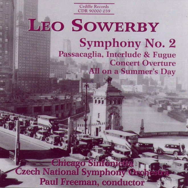 Leo Sowerby: Symphony No. 2; Passacagliq, Interlude & Fugue; Concert Overture; All On A Summer's Day