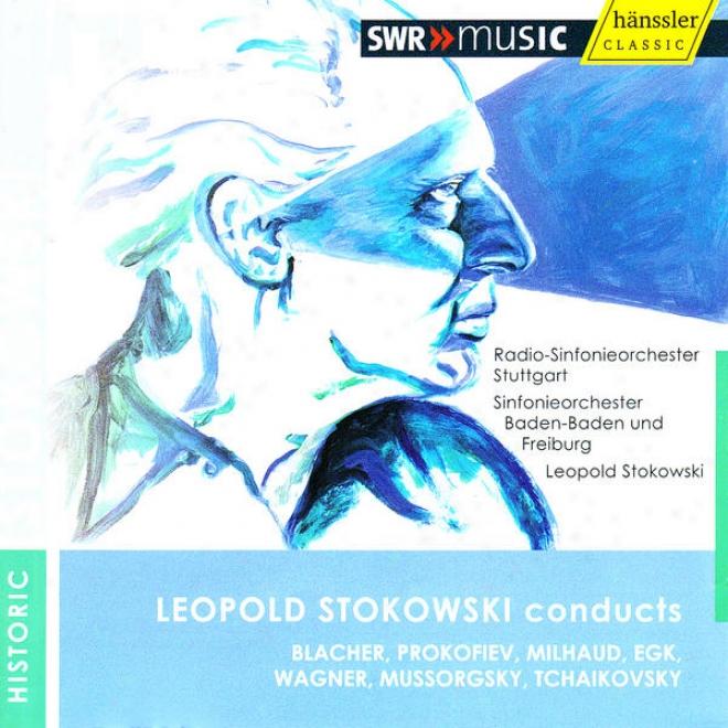 Leopold Stokowski Conducts Blacher, Prokofiev, Milhaud, Egk, Wagner, Mussorgsky & Tchaikovsky