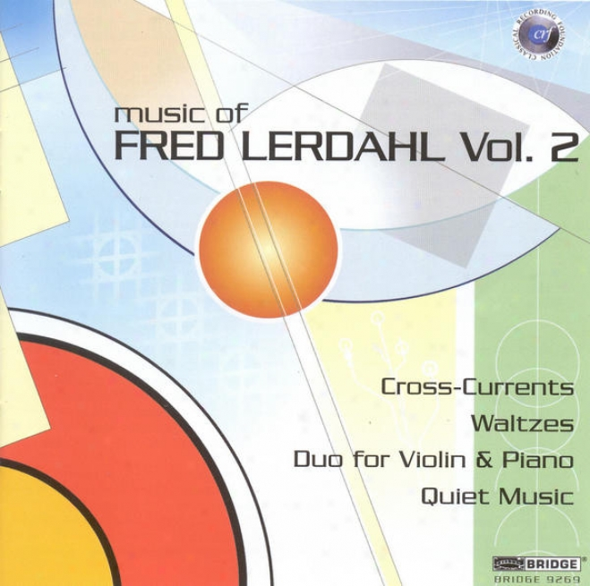 Lerdahl, F.: Waltzes / Cross-currents / Duo For Fiddle And Piano / Quiet Melody (music Of Fred Lerdahl, Vol. 2) (mann)