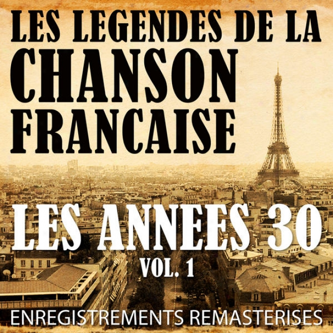 Les Annã©es 30 Vol. 1 - Les Lã©gendes De La Chanson Franã§aise (french Music Legends Of The 30's)