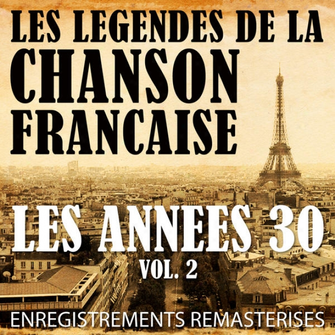 Les Annã©es 30 Vol. 2 - Les Lã©gendes De La Chanson Franã§aise (french Music Legends Of The 30's)