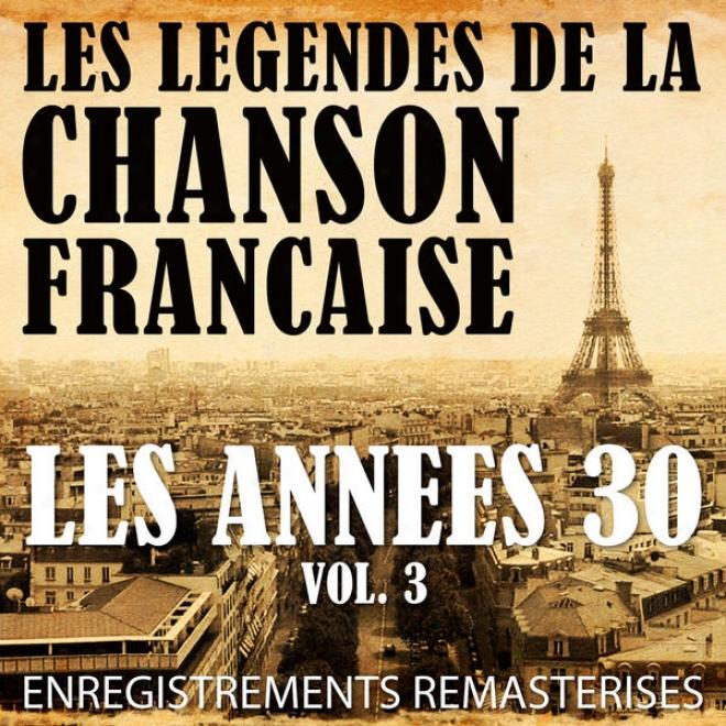 Les Annã©es 30 Vol. 3 - Les Lã©gendes De La Chanson Fanã§aise (rench Music Legends Of The 30's)