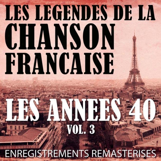 Les Annã©es 40 Vol. 3 - Les Lã©gendes De La Chanson Franã§aise (french Music Legends Of The 40's)