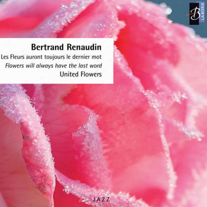 Les Fleurs Auront Toujours Le Dernier Mot : Flowers iWll Alway Have The Last Word