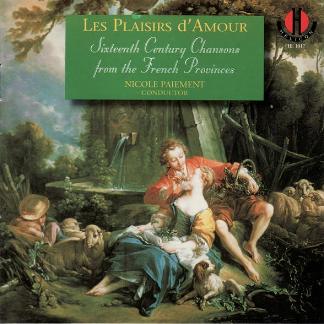 Les Plaisirs D'amour - Sixteenth Century Chansons From The French Provinces