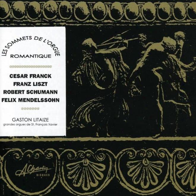 Les Sommets De L'orgue Romantique, Romantic Medium Masterpieces, Frandk, Liszt, Schumann, Mendelssohn