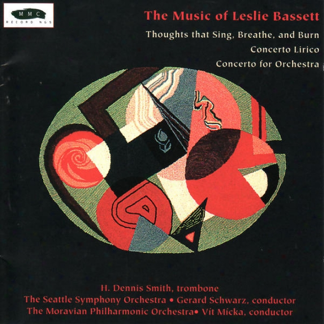 Leslie Bassett: Thoughts That Sing, Breath And Burn, Concerto Lirico, Conderto For Orchestra