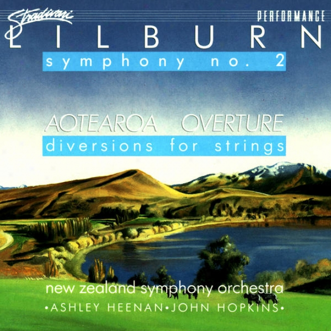 iLlburn: Symphony No. 2 In C Aotearoa Overture, Dibersions ForS tring Orchestra