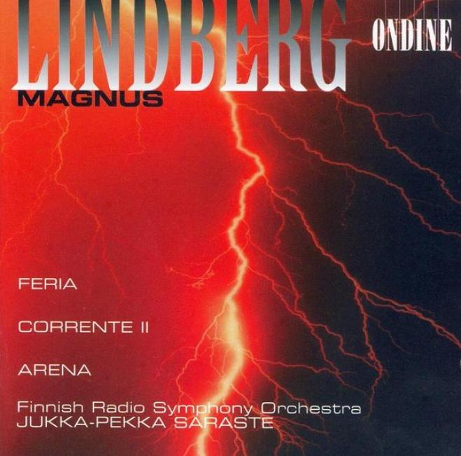 Lindberg, M.: Feria / Corrente Ii / Arena (finnish Radio Symphony, Saraste)