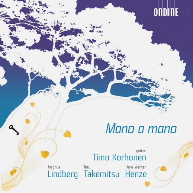 Lindberg, M.: Mano A Mano / Takemitsu, T.: Mori No Naka De / Henze, H.: Guitar Sonata None. 1 (korhonen)