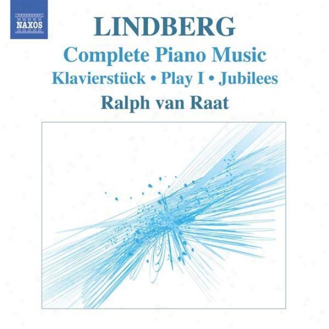 Lindberg, M.: Piano Melody (van Raat) - Klavierstuck / Play I / Jubiees / Twine / Etudes
