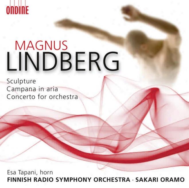 Lindberg, M.: Sculpture / Campana In Aria / Concerto For Orchestra (tapani, Finnish Radio Symphony, Oramo)