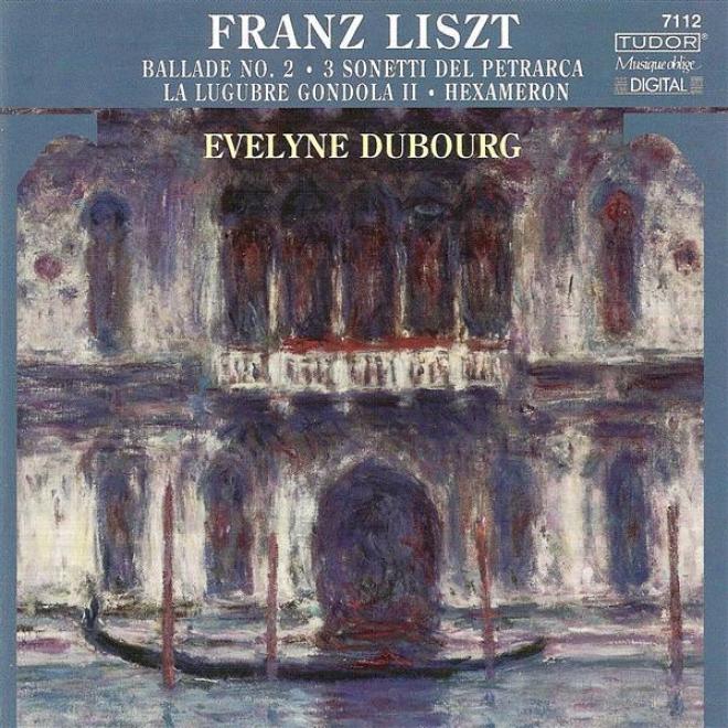 Liszt, F.: Ballade No. 2 / Hexameron / Die Trauergondel / Annees De Pelerinage, S161/r10b, Nos. 4-6