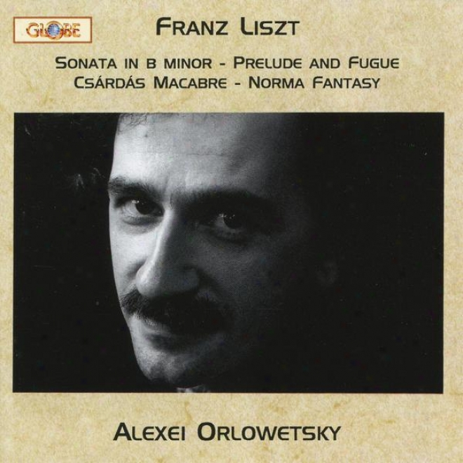 Liszt, Piano Works Vol. 2, Sonata In B Minor, Prelude And Fugue, Csã¢rdã¢s Macabre, Rule Fantasy