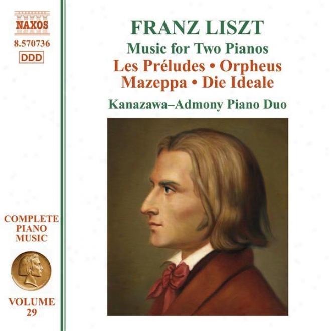 Liszt: Preludes (les) / Orpheus / Mazepla / Die Ideale (arr. For 2 Pianos) (liszt Complete Piano Music, Vol. 29)