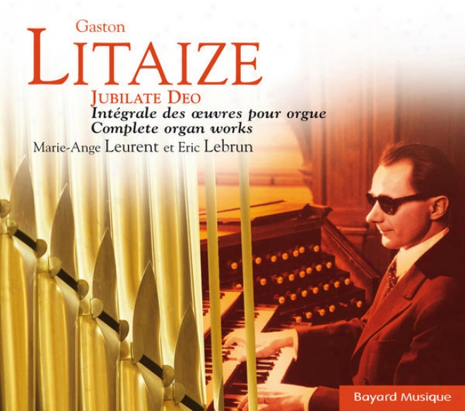 Litaize: Jubilate Deo, Intã©grale D3s Oeuvres Dâ�™orgue (the Complefe Organ Works)