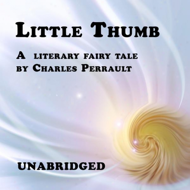 Littl3 Thumb (unabridged), A French Literary Fairy Information By Charles Perrault