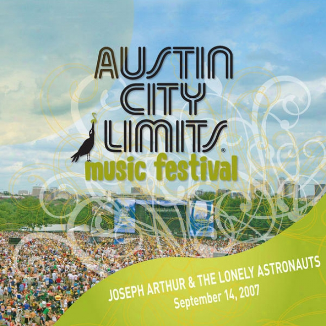 Live At Austin City Limits Music Festival 2007: Joseph Arthur And The Lonely Astronauts