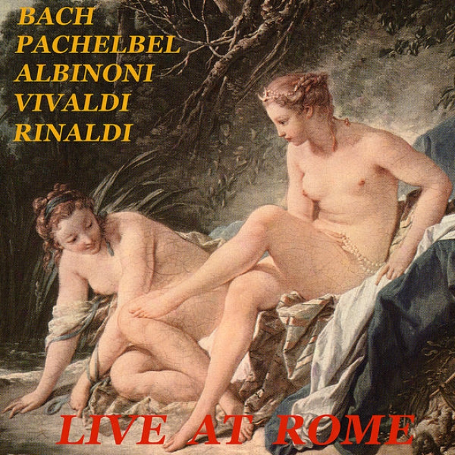 Live At Rome: Johann Sebastian Bach / Johann Pachelbel / Tomaso Albinoni / Antonio Vivaldi / Walter Rinaldi