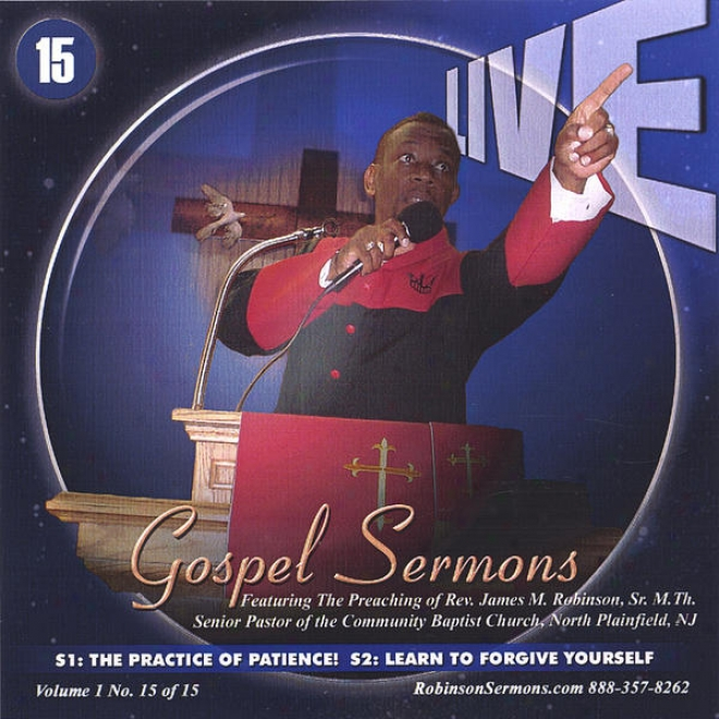 """live Gospel Sermons Volume One Cf Number """"15""""   *the Practice Of Patience* & *learb To Forgive Your Self*"""