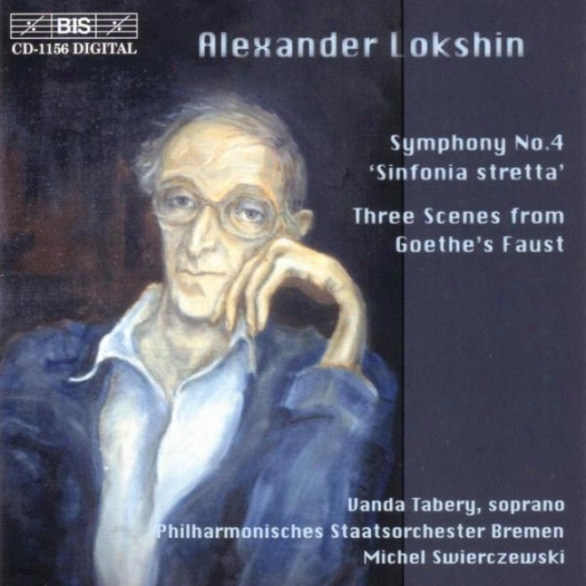 """""""lokshin: Symphony No. 4, """"""""sinfonia Stretta"""""""" / Three Scenes From Goethe's Faust"""""""