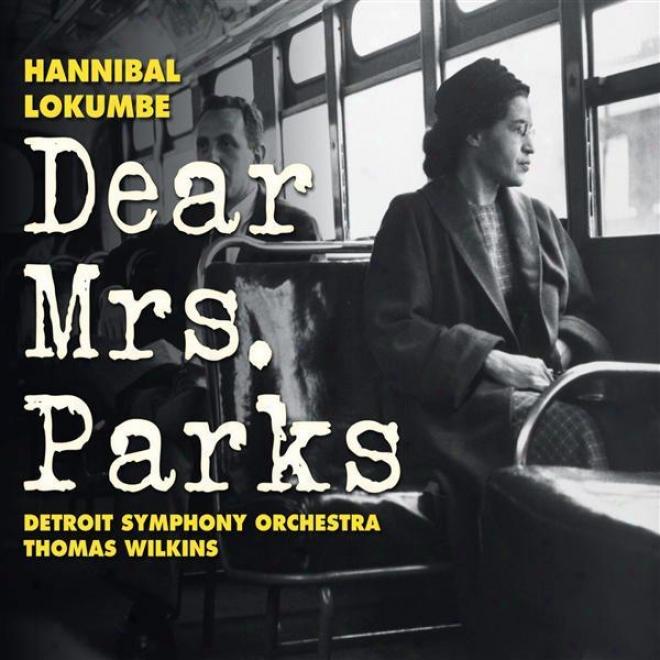 Lokumbe, H.: Dear Mrs. Parks (chandler-eteme, Steele, Deas, Rackham Symphony Choir, Brazeal Dennard Chorale, Detroit Symphony, Wi1