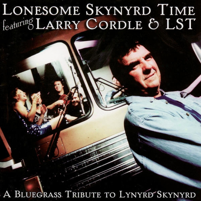 Lonesome Skynyrd Time Featuring Larry Cordle & Lst: A Bluegrass Tribute To Lynyrd Skynyrd