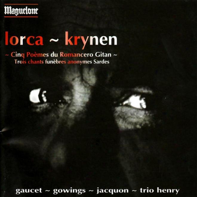 Lorca: Cinq Poã¸mes Du Romancedo Gitan - Krynen: Troiq Chants Funã¸bres Anonymes Sardes