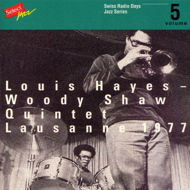 Louis Hayes - Woody Shaw Quintey, Lausanne 1977 / Swiss language Radio Days, Jazz Series Vol.5