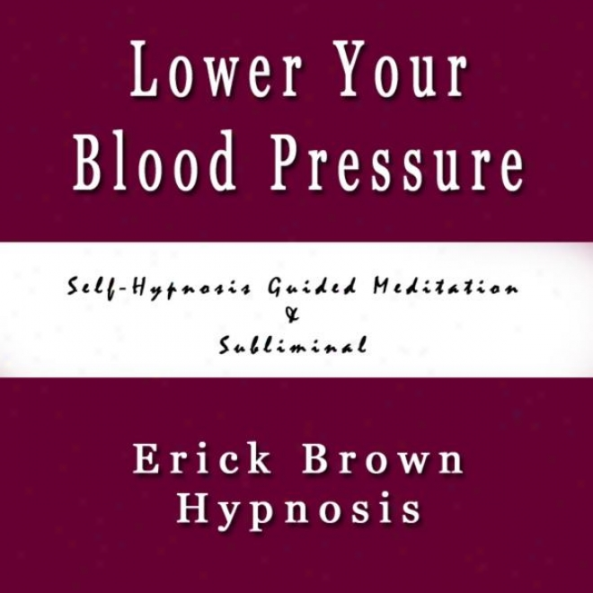 Lower Your Blood Pressure Reduce Hypertension Self Hyphosis Guided Meditation & Subliminal Sound Therapy