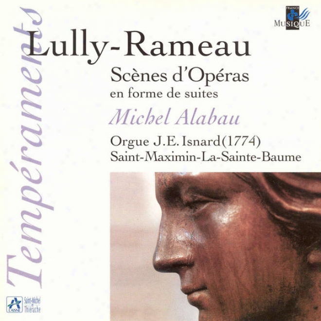 Lully & Rameau: Scã¸nes D'opã©ras En Forme De Suites (orgue J. E. Isnard De Saint-maximin-la-sainte-baume)
