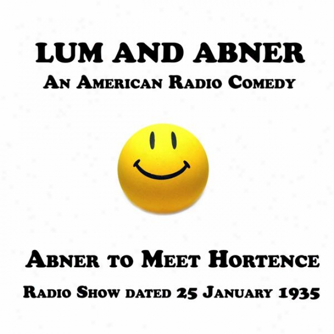 Lum And Abner, A nAmerican Radio Comedy, Abner To Meet Hortence, 25 January 1935