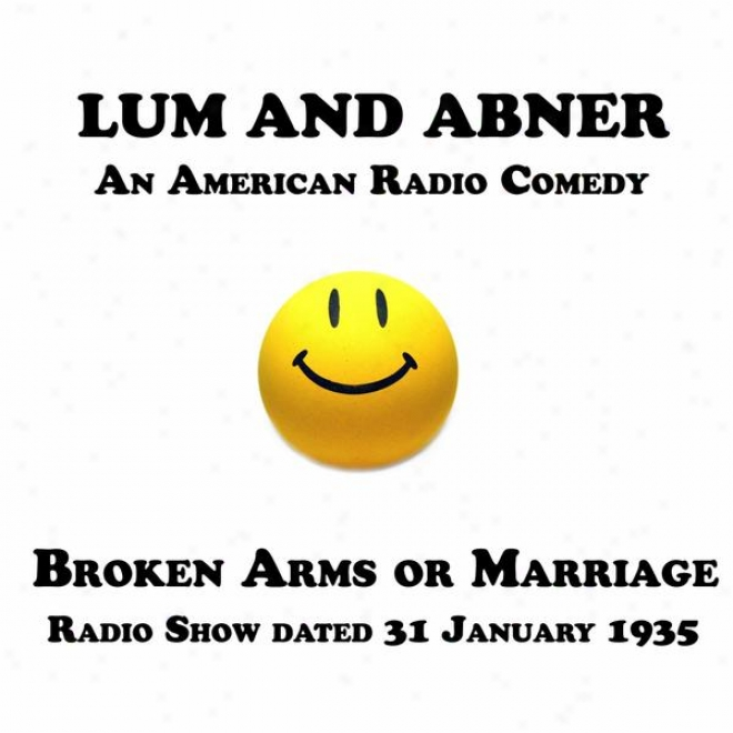Lum And Abner, An American Radio Comedy, Broken Arms Or Marriage, 31 January 1935