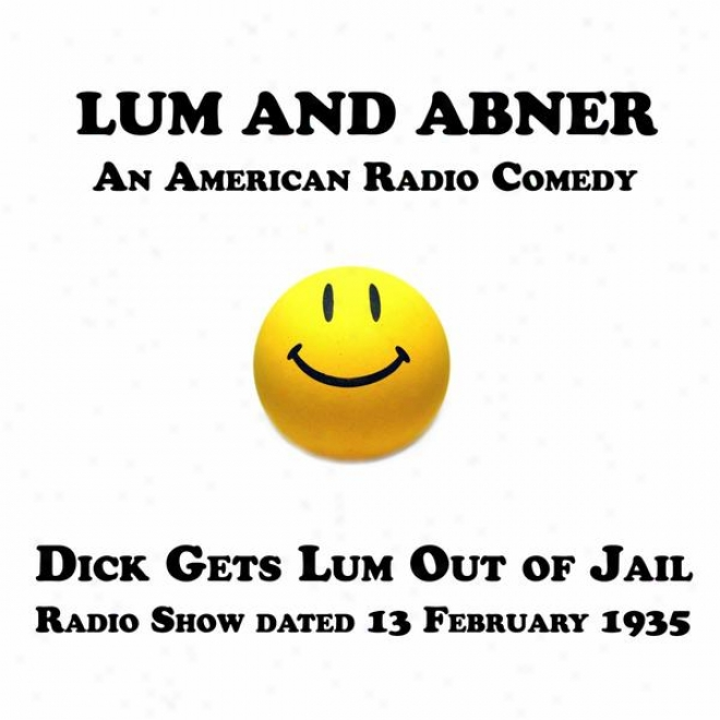 Lum And Abner, An American Radio Comedy, Dick Gets Lum Thoroughly Of Jail, 13 February 1935