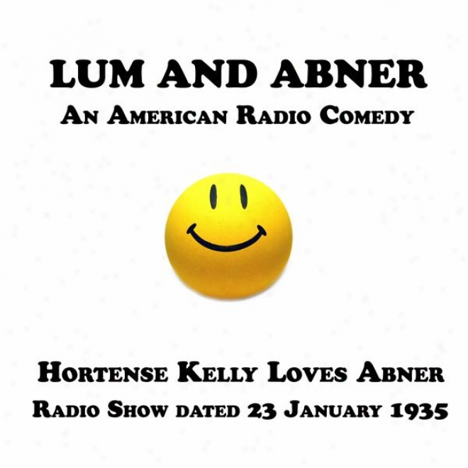 Lum And Abner, An American Radio Comedy, Hortense Kelly Loves Abner, 23 January 1935