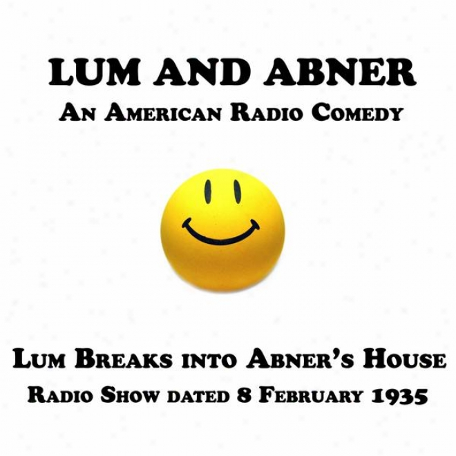Lum And Abner, An American Radio Comedy, Lum Breaks Into Abner's House, 8 February 1935