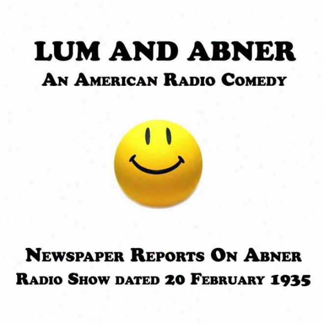 Lum And Abner, An American Radio Comedy, Newspaper Reports On Abner, 20 February 1935