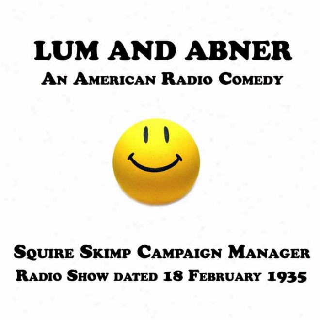 Lum And Abner, An American Radio Comedy, Squire Skimp Campaign Manager, 18 February 1935