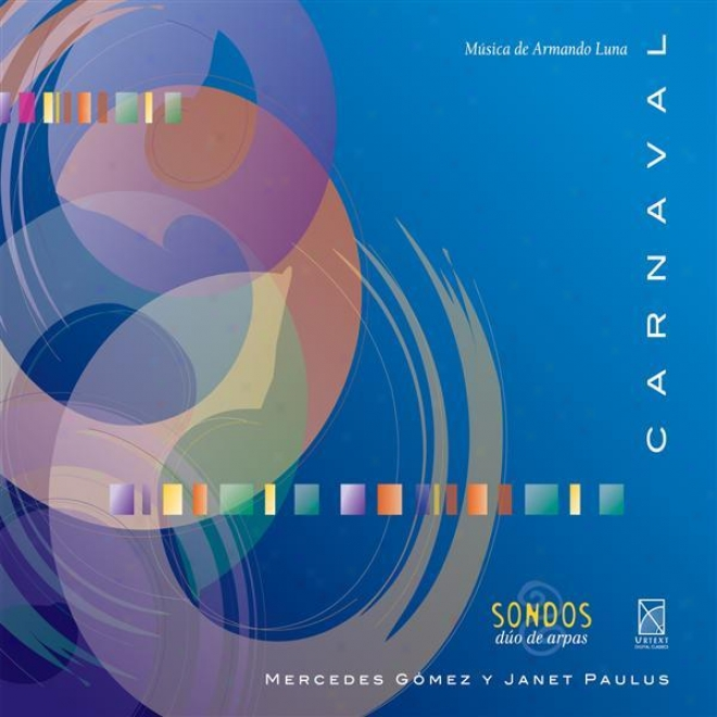 Luna, A.: Carnaval / 2 Pieces / 4 Pieces En Ostinato / Sonata For 2 Harps / Partita / Impromptus Nos. 1 And 3 / Suite For 2 Harps
