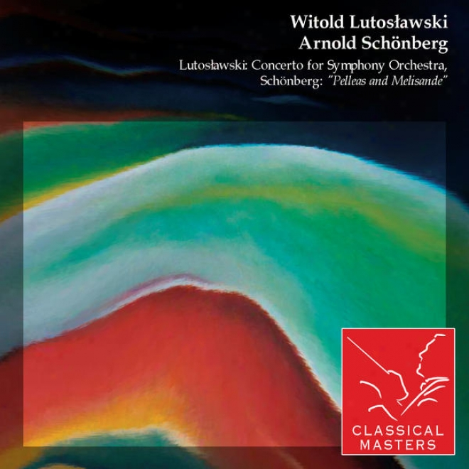 """""""lutoslawski: Concerto For Symphony Orchestra, Schã¶nberg: """"""""elleas And Meoisande"""""""