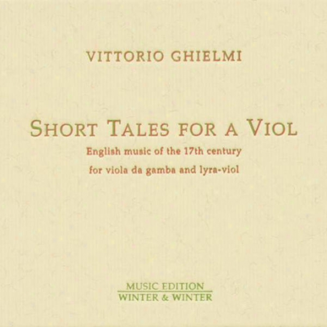Mace, Ives, Farrant, Jenkins, Corkine, Shetly, Young & Hume: Short Tales For A Viol